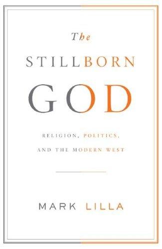 The Stillborn God: Religion, Politics, and the Modern West, Lilla, Mark