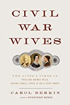 Civil War Wives: The Lives and Times of…