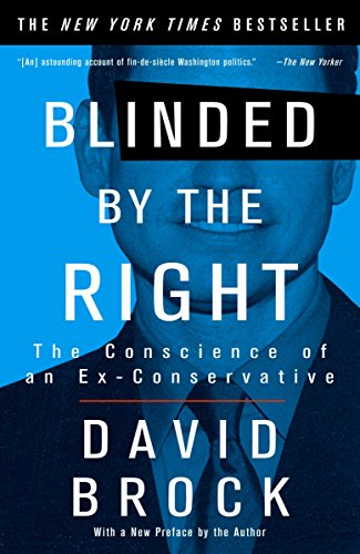 Blinded by the Right: The Conscience of an Ex-Conservative, by Brock, D.