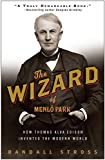 The Wizard of Menlo Park : how Thomas Alva Edison invented the modern world / Randall Stross
