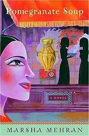 Pomegranate Soup: A Novel por Marsha Mehran