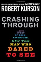 Crashing Through: A True Story of Risk,…