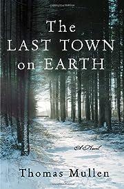 The Last Town on Earth: A Novel por Thomas…