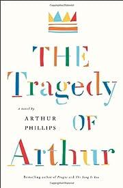 The Tragedy of Arthur: A Novel af Arthur…