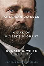 American Ulysses: A Life of Ulysses S. Grant…