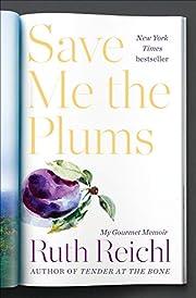 Save Me the Plums: My Gourmet Memoir de Ruth…