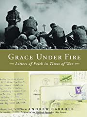 Grace Under Fire: Letters of Faith in Times…