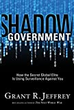 Shadow government : how the secret global elite is using surveillance against you / Grant R. Jeffrey