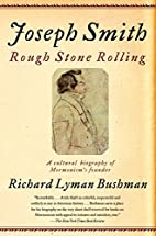 Joseph Smith: Rough Stone Rolling by Richard…