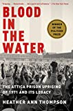 Blood in the water : the Attica prison uprising of 1971 and its legacy / Heather Ann Thompson