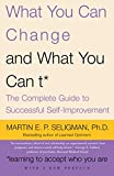 What You Can Change . . . and What You Can't: The Complete Guide to Successful Self-Improvement