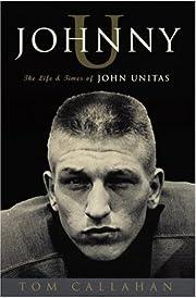 Johnny U: The Life and Times of John Unitas…