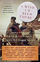 I Wish I'd Been There: Twenty Historians…