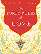 The Forty Rules of Love: A Novel of Rumi by…