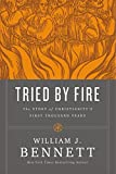 Tried by fire : the story of Christianity's first thousand years / William J. Bennett
