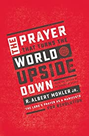 The Prayer That Turns the World Upside Down:…