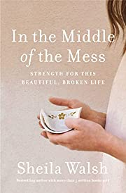 In the Middle of the Mess: Strength for This…
