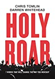 Holy Roar: 7 Words That Will Change the Way You Worship book cover