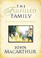 The Fulfilled Family: God's Design for Your…