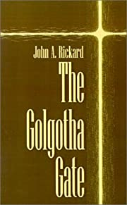 The Golgotha Gate by John A. Rickard