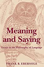 Meaning and Saying: Essays in the Philosophy…