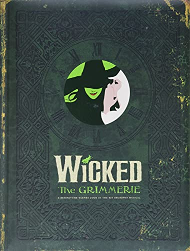 Wicked: The Grimmerie, a Behind-the-Scenes Look at the Hit Broadway Musical, Cote, David