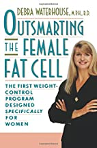 Outsmarting the Female Fat Cell: The First…