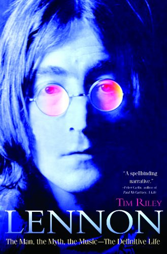 Lennon: The Man, the Myth, the Music - The Definitive Life written by Tim Riley
