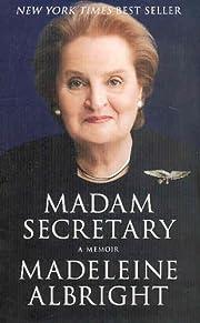 Madam Secretary: A Memoir di Madeleine…