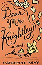 Dear Mr. Knightley: A Novel by Katherine…