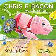 Chris P. Bacon: My Life So Far... av Len…
