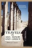 Travels in Asia Minor and Greece. By the late Richard Chandler, D.D