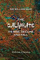 The Caliphate: Its Rise, Decline and Fall by…