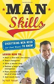 Man Skills: Everything Men Need (or Just…