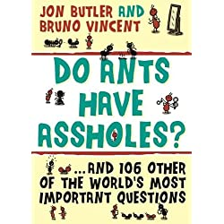 Do Ants Have Assholes? And 106 of the Worlds Other Most Important Questions
