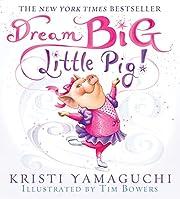 Dream Big, Little Pig! por Kristi Yamaguchi
