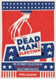 Dead man wins election : the ultimate collection of outrageous, wierd, and unbelievable political tales / Phil Mason