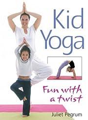 Kid Yoga: Fun with a Twist de Juliet Pegrum