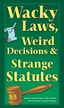 Wacky Laws, Weird Decisions, & Strange…