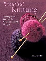 Beautiful Knitting: Techniques & Patterns…