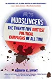 Mudslingers : the twenty-five dirtiest political campaigns of all time : countdown from no. 25 to no. 1 / Kerwin Swint
