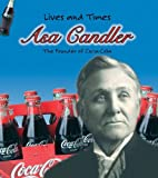 Asa Candler : the founder of Coca-Cola / Rebecca Vickers
