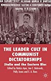 The leader cult in communist dictatorships : Stalin and the Eastern Bloc / edited by Balázs Apor ... [et al.]