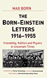 The Born-Einstein letters : friendship, politics, and physics in uncertain times : correspondence between Albert Einstein and Max and Hedwig Born from 1916 to 1955 with commentaries by Max Born / translated by Irene Born ; note on the new edition by Gustav Born ... [et al.]