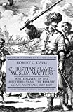 Christian Slaves, Muslim Masters: White Slavery in the Mediterranean, the Barbary Coast and Italy, 1500-1800 (Early Modern History): Robert C. Davis: 9781403945518: Amazon.com: Books cover