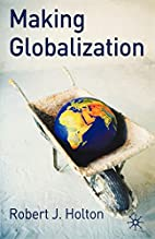 Making Globalization by Robert J. Holton