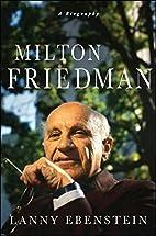 Milton Friedman: A Biography by Lanny…