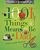 1001 Things it Means to Be a Dad: (Some…