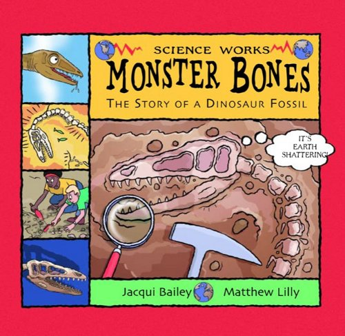 Monster Bones: The Story of a Dinosaur Fossil