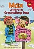 Max celebrates Groundhog Day / by Adria F. Worsham ; illustrated by Mernie Gallagher-Cole
